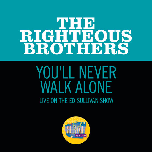 The Righteous Brothers|You'll Never Walk Alone (Live On The Ed Sullivan Show, November 7, 1965)