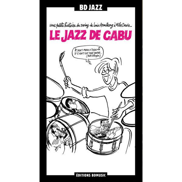 Various Artists - Le Jazz de Cabu - Une petite histoire du swing de Louis Armstrong à Miles Davis...