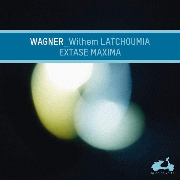 Wilhem Latchoumia - Extase Maxima (Richard Wagner)