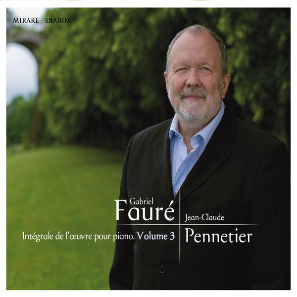 Jean-Claude Pennetier - Fauré: Intégrale de l'oeuvre pour piano, Vol 3