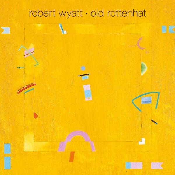 Robert Wyatt - Old Rottenhat