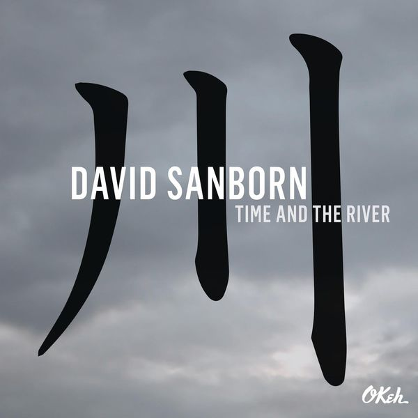 David Sanborn - Time and The River