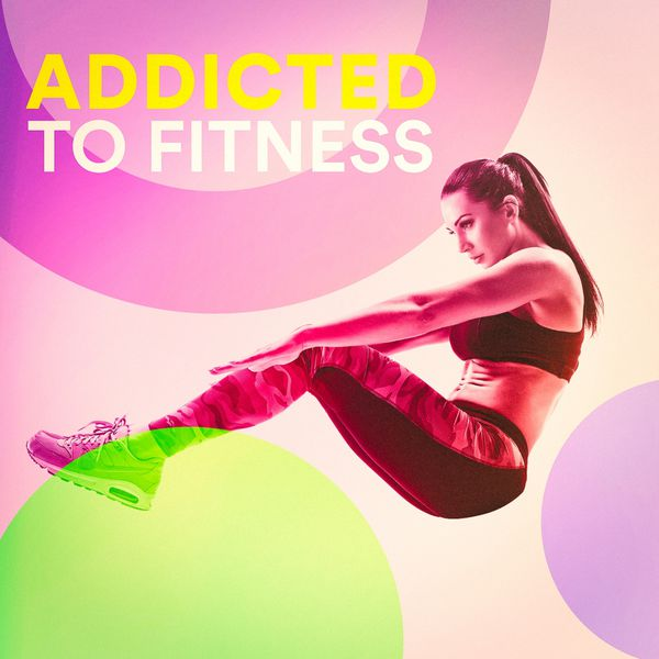 Addicted to Fitness   Workout Music – Download and listen to