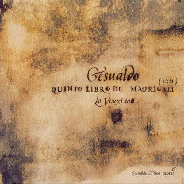 La Venexiana - Carlo Gesualdo : Madrigals, Book 5 (Livre 5)