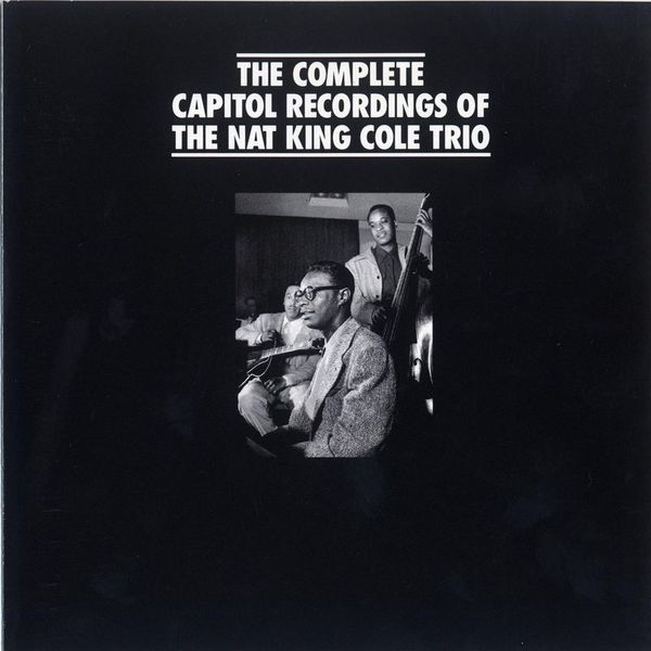 Nat King Cole Trio - The Complete Capitol Recordings Of The Nat King Cole Trio