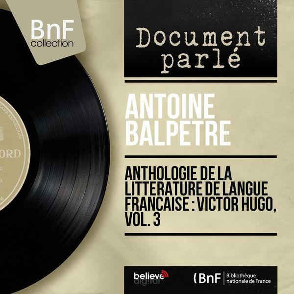 Antoine Balpêtré - Anthologie de la littérature de langue française : Victor Hugo, vol. 3 (Mono version)