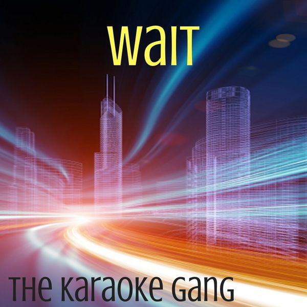 The Karaoke Gang - Wait (Karaoke Version) (Originally Performed by Maroon 5)