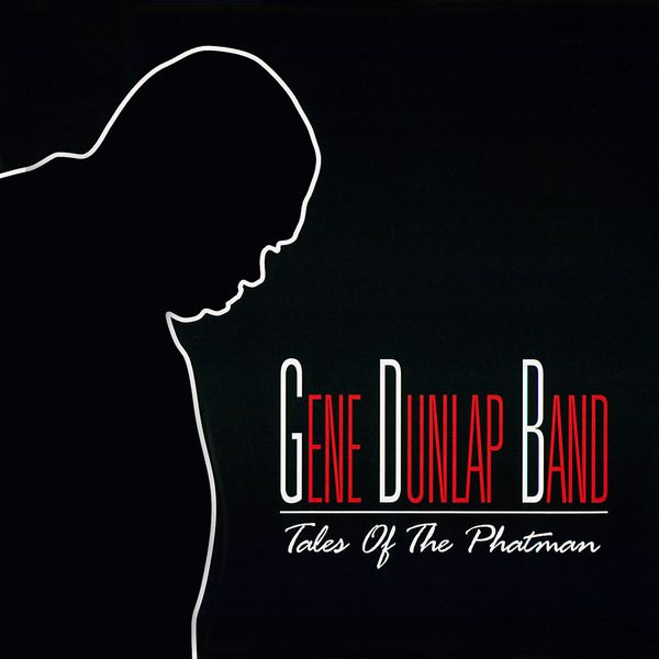 Gene Dunlap Band - Tales of the Phatman