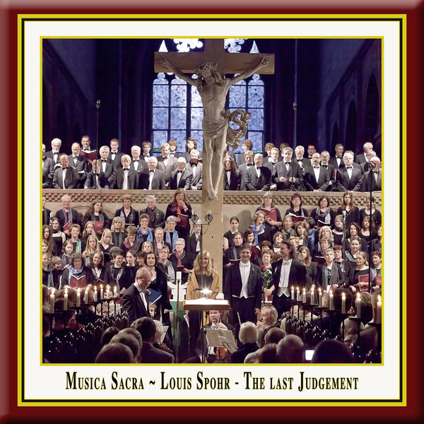 Louis Spohr - Louis Spohr - The Last Judgement / Die letzten Dinge (Original version of the Oratorio from 1826) - Musica Sacra