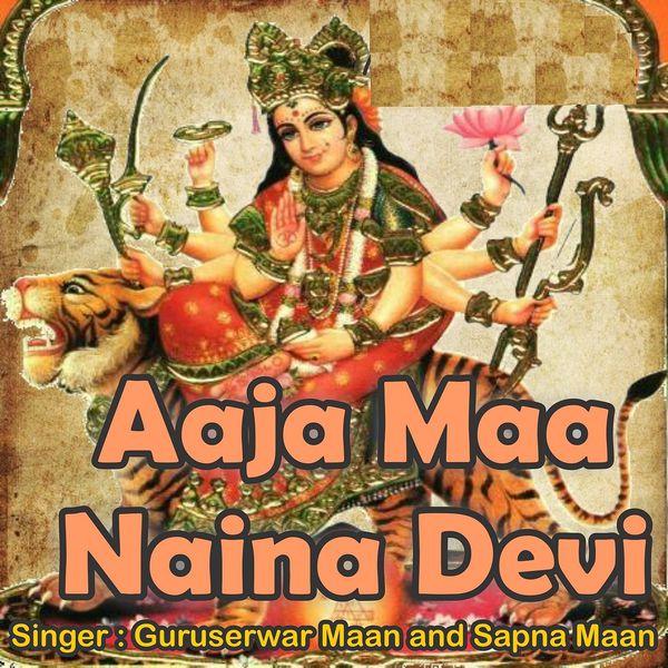 Guruserwar Maan - Aaja Maa Naina Devi