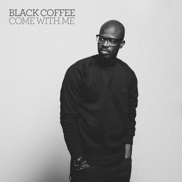 Black Coffee - Come With Me