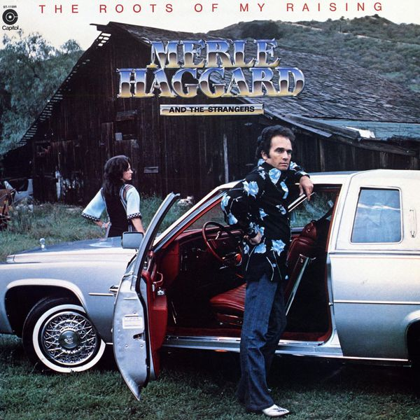 Merle Haggard - The Roots Of My Raising