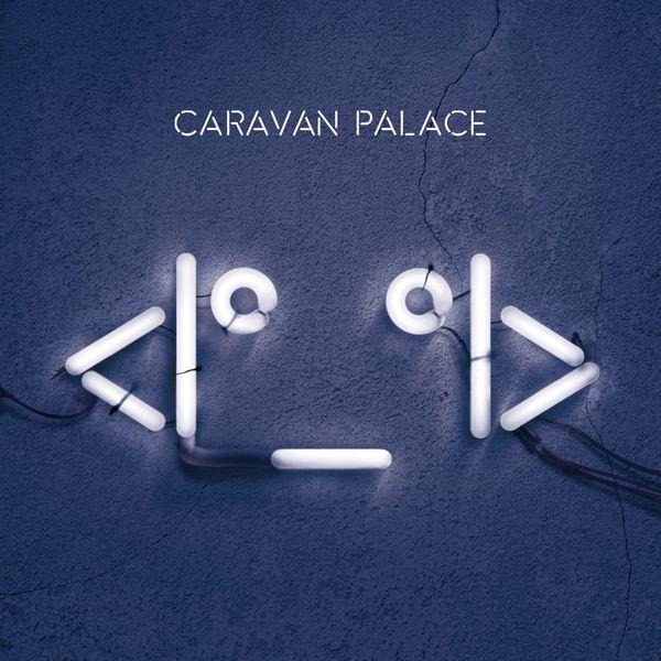 Caravan Palace - <I°_°I>