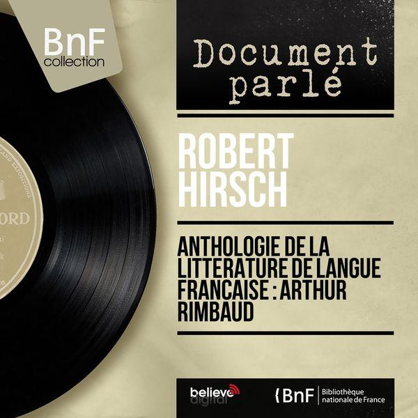 Robert Hirsch - Anthologie de la littérature de langue française : Arthur Rimbaud (Mono Version)