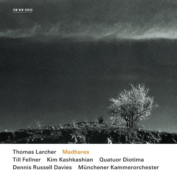 Thomas Larcher - Thomas Larcher: Madhares