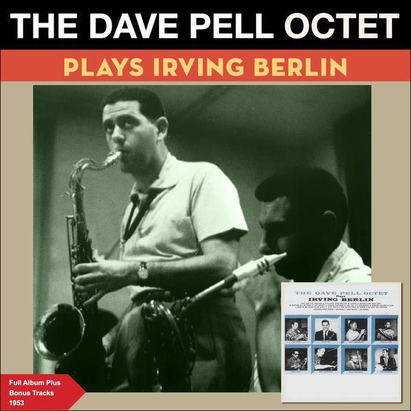 The Dave Pell Octet - The Dave Pell Octet Plays Irving Berlin (Full Album Plus Bonus Tracks 1953)