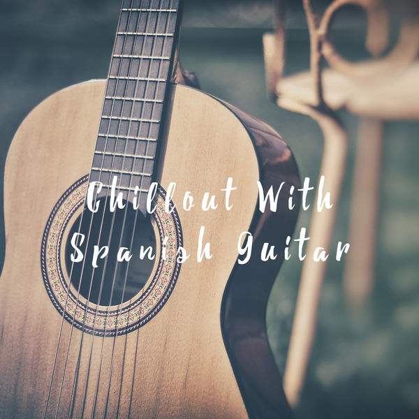 Spanish Guitar - Chillout With Spanish Guitar