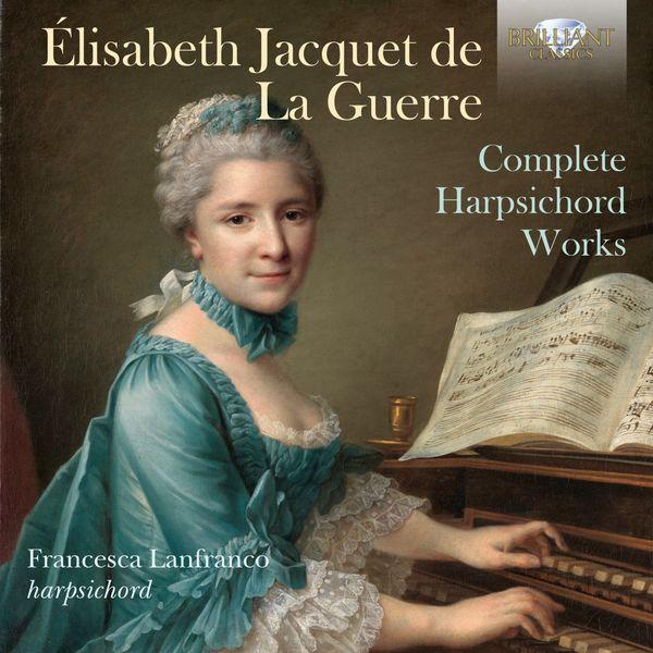 Francesca Lanfranco - Jacquet de La Guerre: Complete Harpsichord Works