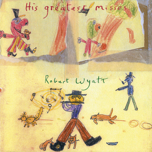 Robert Wyatt His Greatest Misses (Robert Wyatt)