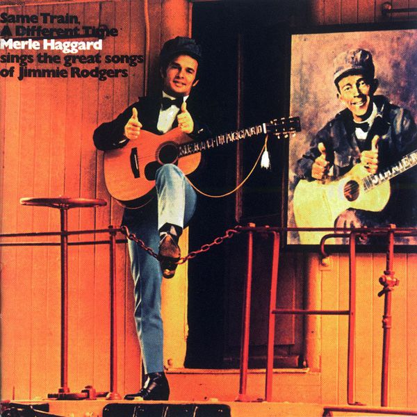 Merle Haggard & The Strangers - Same Train, A Different Time - Merle Haggard Sings The Great Songs Of Jimmie Rodgers