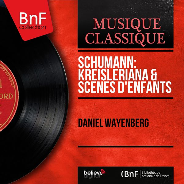 Daniel Wayenberg - Schumann: Kreisleriana & Scènes d'enfants (Mono Version)