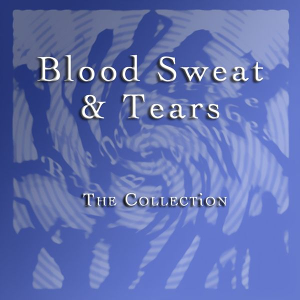 Blood, Sweat & Tears - The Collection