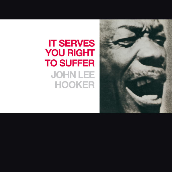 John Lee Hooker - It Serves You Right To Suffer