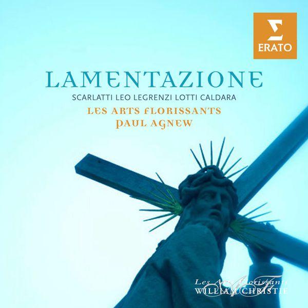Les Arts Florissants - Lamentazione (Scarlatti, Leo, Legrenzi, Lotti, Caldara)