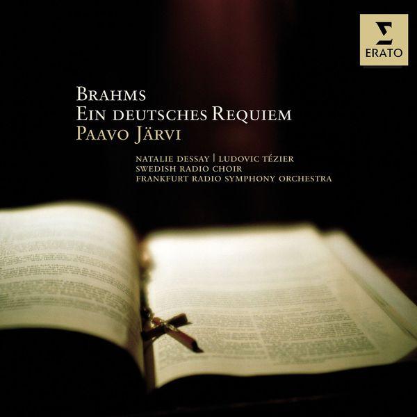 Paavo Järvi/Natalie Dessay/Ludovic Tézier/Frankfurt Radio Symphony Orchestra/Swedish Radio Choir - Brahms : Ein Deutsches Requiem