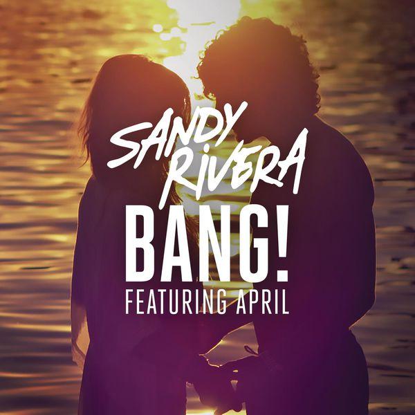 Sandy Rivera - BANG! (Remixes)