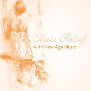 Stress Relief with New Age Music – Chilled New Age Sounds, No More Stress, Peaceful Mind, Music to Rest