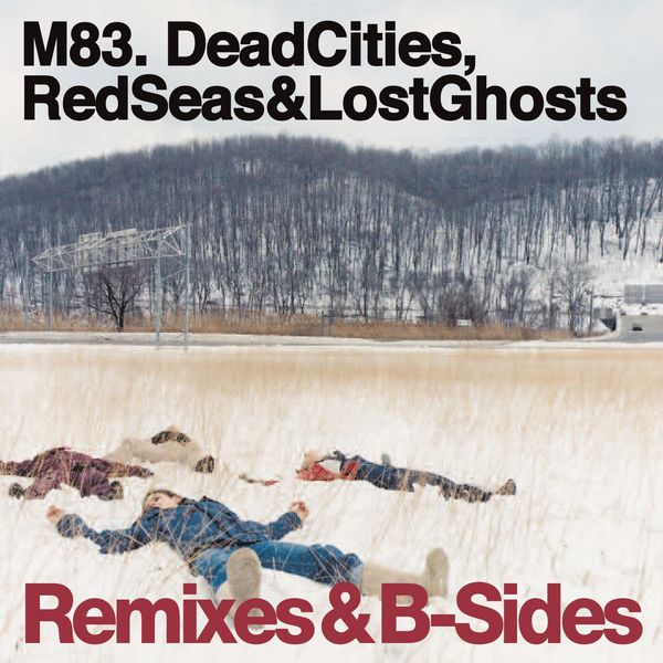 M83 - Dead Cities, Red Seas & Lost Ghosts Remixes & B-Sides