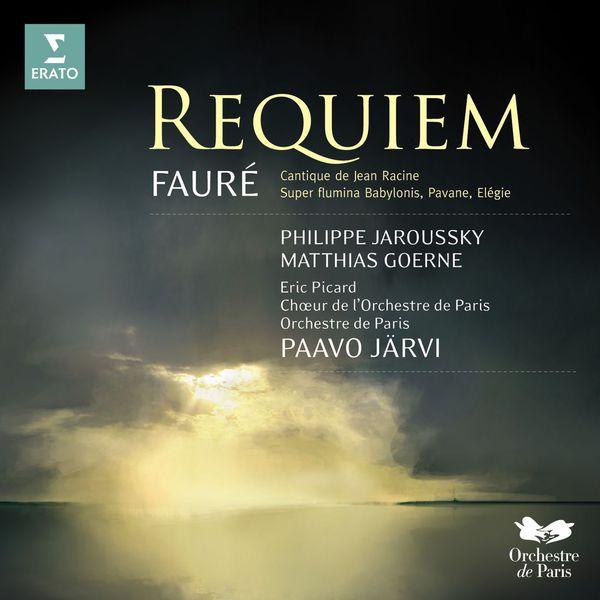 Paavo Järvi/Philippe Jaroussky/Matthias Goerne/Choeur de l'Orchestre de Paris/Orchestre de Paris - Fauré : Requiem, Cantique de Jean Racine, Super flumina Babylonis