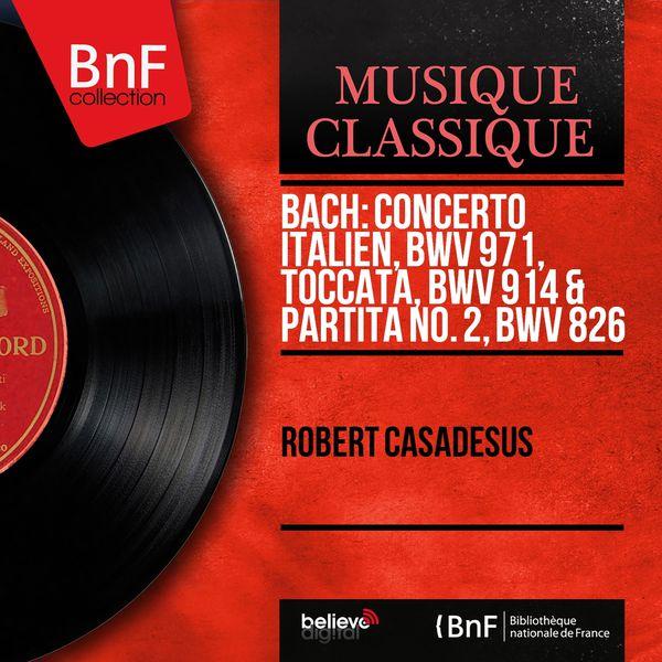 Robert Casadesus - Bach: Concerto Italien, BWV 971, Toccata, BWV 914 & Partita No. 2, BWV 826 (Mono Version)
