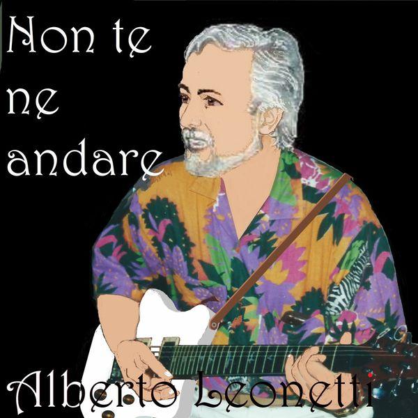 Alberto Leonetti - Non te ne andare