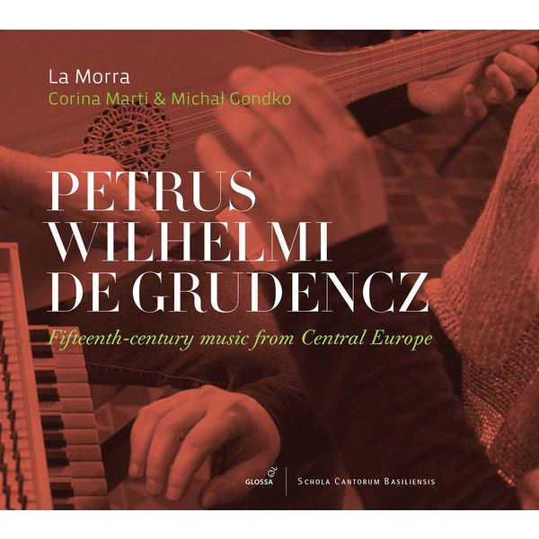 La Morra - Petrus Wilhelmi de Grudencz: Fifteenth-Century Music from Central Europe