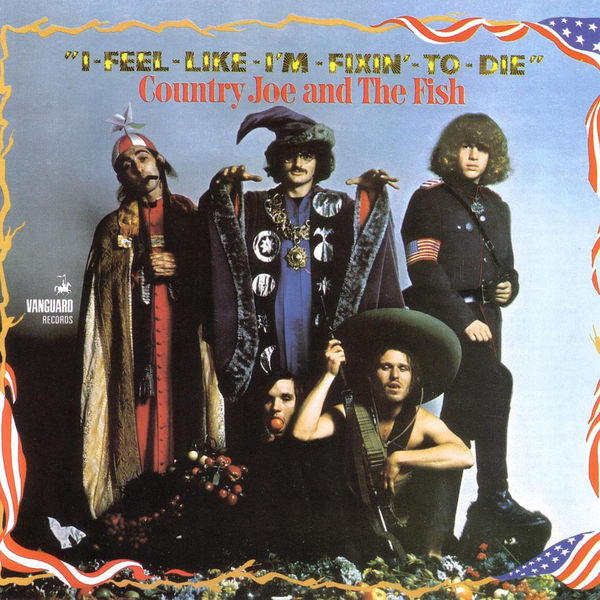 Country Joe & The Fish - I-Feel-Like-I'm-Fixin'-To-Die