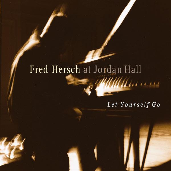 Fred Hersch - Let Yourself Go (Live at Jordan Hall)