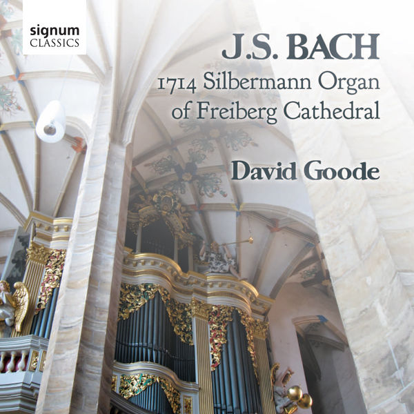 David Goode - J.S. Bach: The Organ of Freiberg Cathedral, Germany