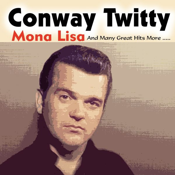 Album Mona Lisa, Conway Twitty | Qobuz: download and streaming ...