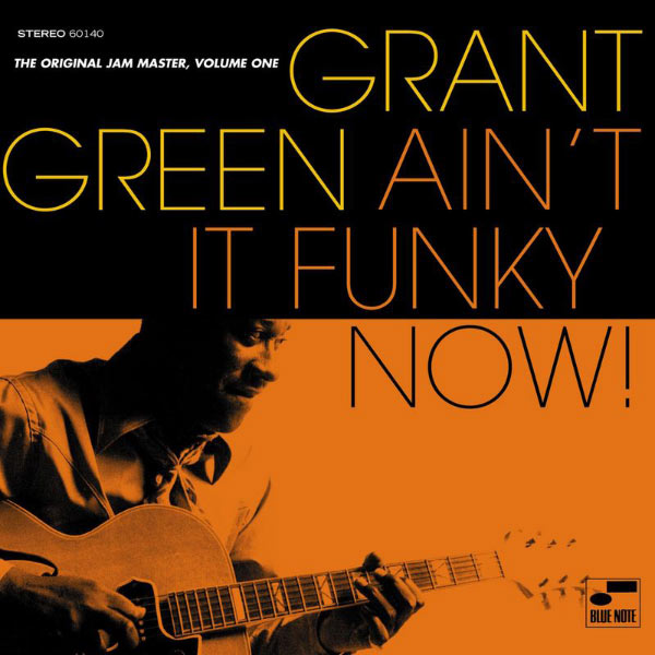 Grant Green - Ain't It Funky Now! The Original Jam Master