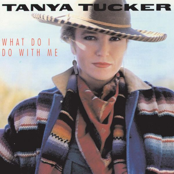 Tanya Tucker - What Do I Do With Me
