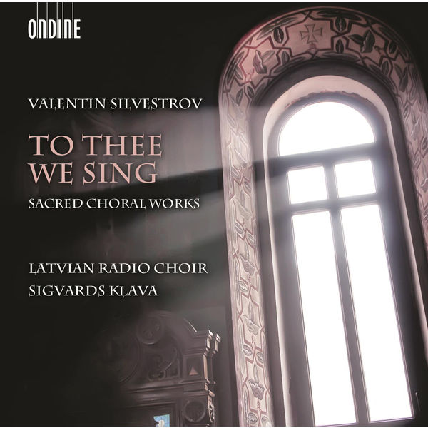 Latvian Radio Choir|Silvestrov: To Thee We Sing