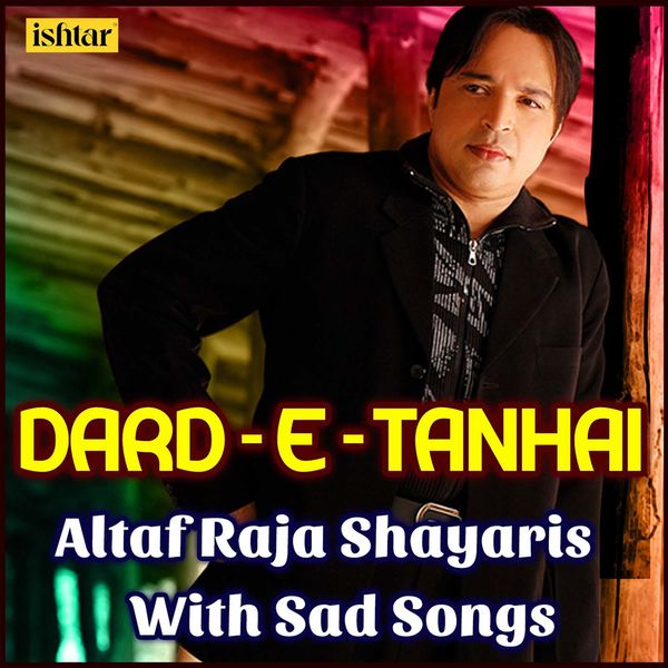 dard e tanhai altaf raja shayaris with sad songs altaf raja