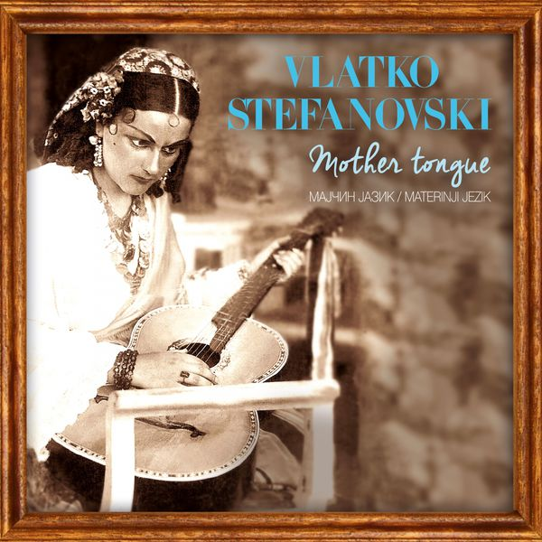 Vlatko Stefanovski - Mother Tongue