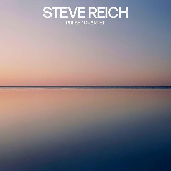 Steve Reich - Steve Reich: Pulse / Quartet