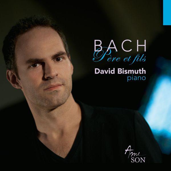 David Bismuth - Bach: Père et fils