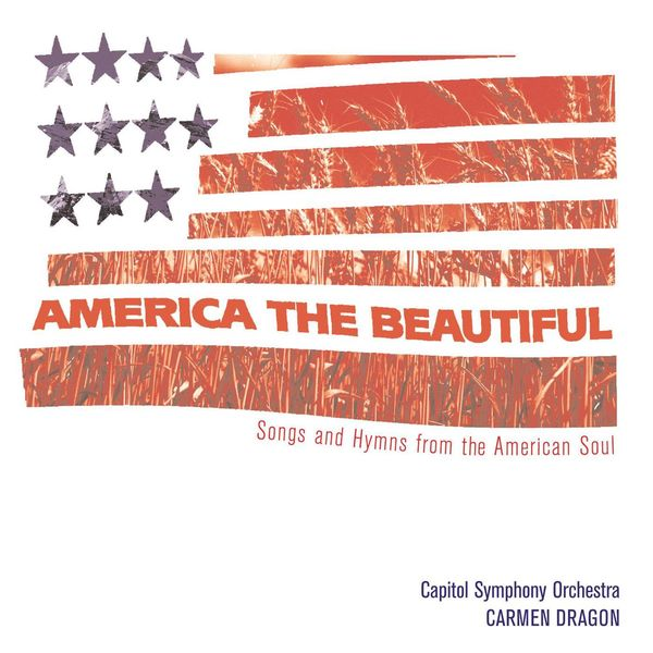 Carmen Dragon - America The Beautiful - Songs From The Heart Of America