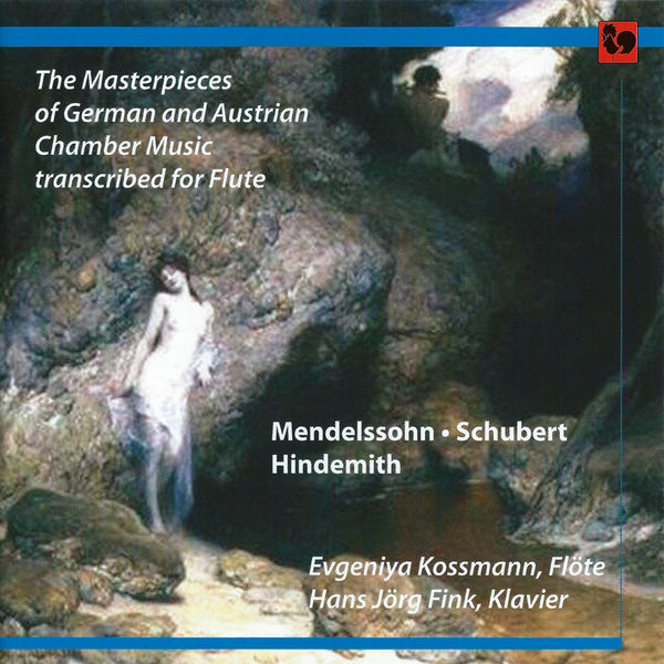 Felix Mendelssohn|Mendelssohn - Schubert - Hindemith: The Masterpieces of German and Austrian Chamber Music transcribed for Flute (Flute & Piano)