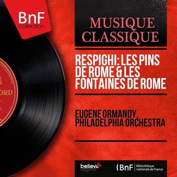 Eugene Ormandy, Philadelphia Orchestra - Respighi: Les pins de Rome & Les fontaines de Rome